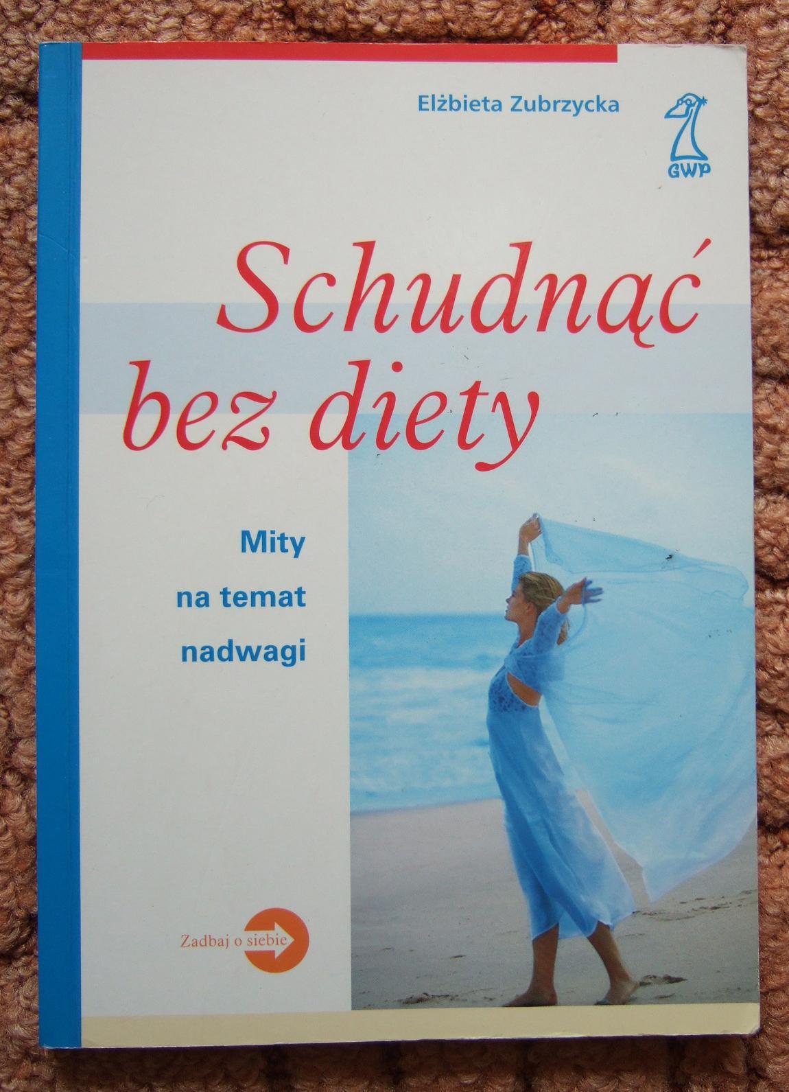 Schudnąć bez diety. Mity na temat nadwagi - Elżbieta Zubrzycka   Książka   Poradniki   sunela.eu
