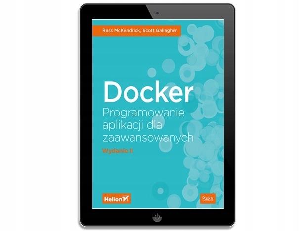 Docker. Programowanie aplikacji dla zaawansowanych