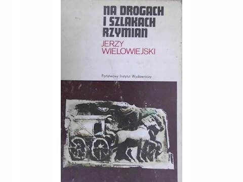 Znalezione obrazy dla zapytania Jerzy Wielowiejski Na drogach i szlakach Rzymian