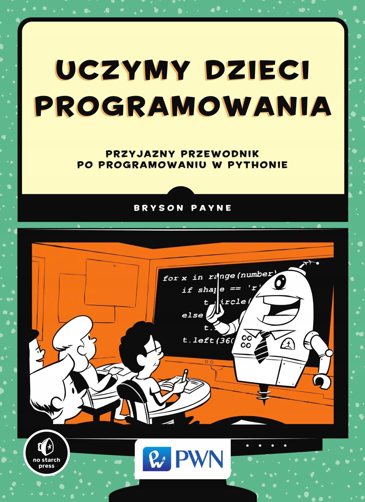 Uczymy dzieci programowania Bryson Payne