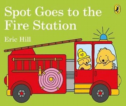 Spot Goes to the Fire Station Eric Hill