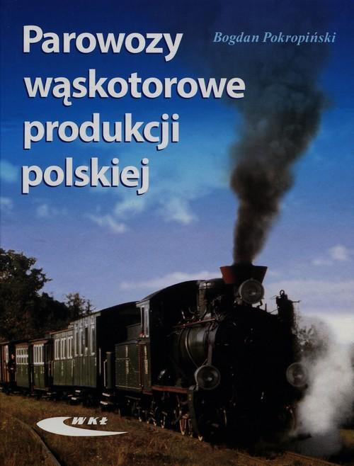Parowozy wąskotorowe produkcji polskiej Bogdan Pokropiński