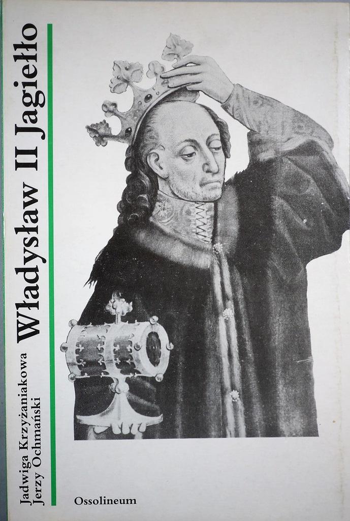 Znalezione obrazy dla zapytania: Jadwiga Krzyżaniakowa Jerzy Ochmański : Władysław II Jagiełło