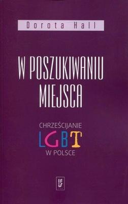 W poszukiwaniu miejsca Chrześcijanie LGBT w Polsce