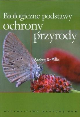 Biologiczne podstawy ochrony przyrody Andrew S. Pullin