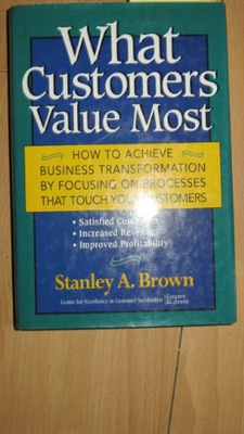 WHAT CUSTOMERS VALUE MOST  STANLEY A. BROWN