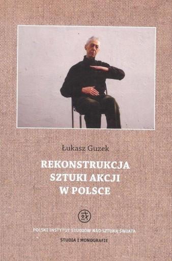 Rekonstrukcja sztuki akcji w Polsce Łukasz Guzek