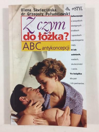 Skwiecińska - Z czym do łóżka. ABC Antykoncepcji.